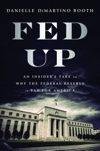 Fed Up: An Insider's Take on Why the Federal Reserve is Bad for America, Johanna Ramos-Boyer, Danielle DiMartino Booth